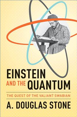 Einstein and the Quantum By Stone, A. Douglas